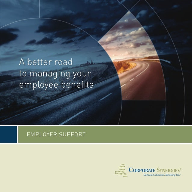 A better roadto managing youremployee benefits EMPLOYER SUPPORT