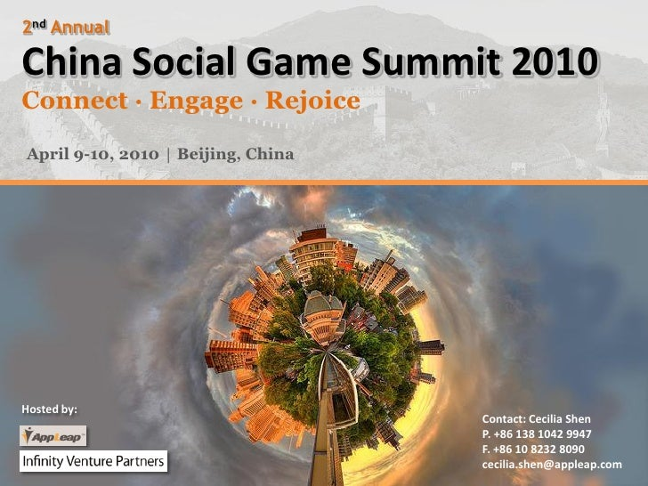 2nd Annual  China Social Game Summit 2010 Connect ·Engage ·Rejoice  April 9-10, 2010 │ Beijing, China     Hosted by:      ...