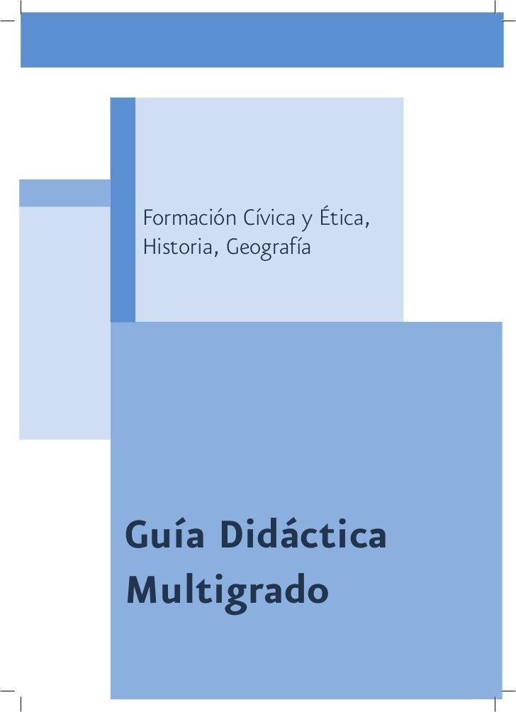 Formación Cívica y Ética,Historia, GeografíaGuía DidácticaMultigrado