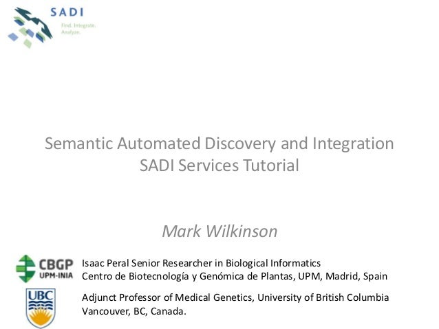 Semantic Automated Discovery and Integration           SADI Services Tutorial                     Mark Wilkinson    Isaac ...