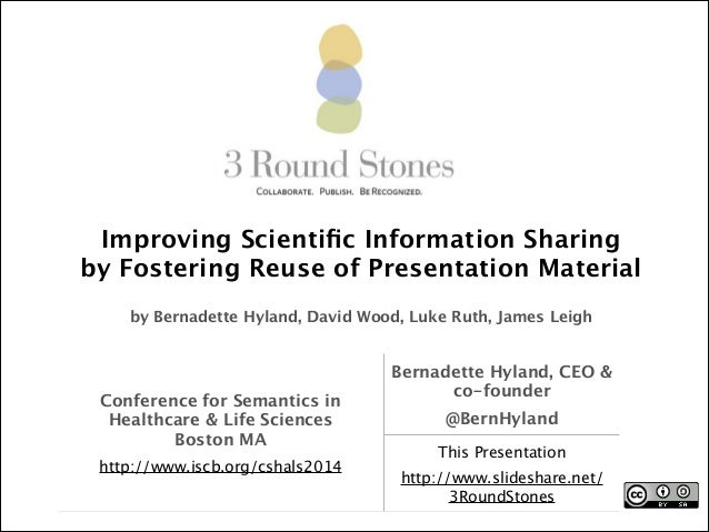 Improving Scientific Information Sharing  by Fostering Reuse of Presentation Material ! by Bernadette Hyland, David Wood, L...