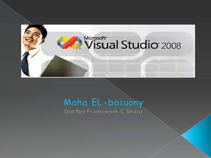 Maha EL-basuony<br />Dot Net Framework-C Sharp<br />