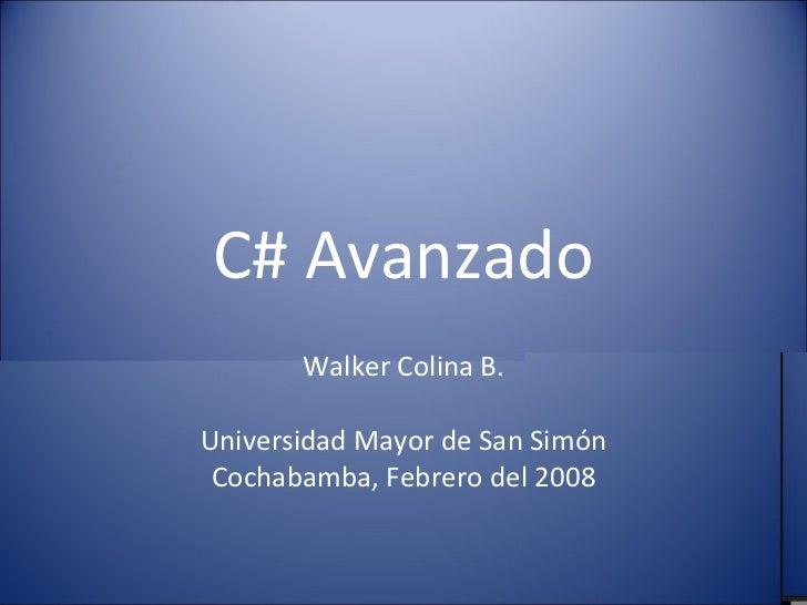 C# Avanzado Walker Colina B. Universidad Mayor de San Simón Cochabamba, Febrero del 2008