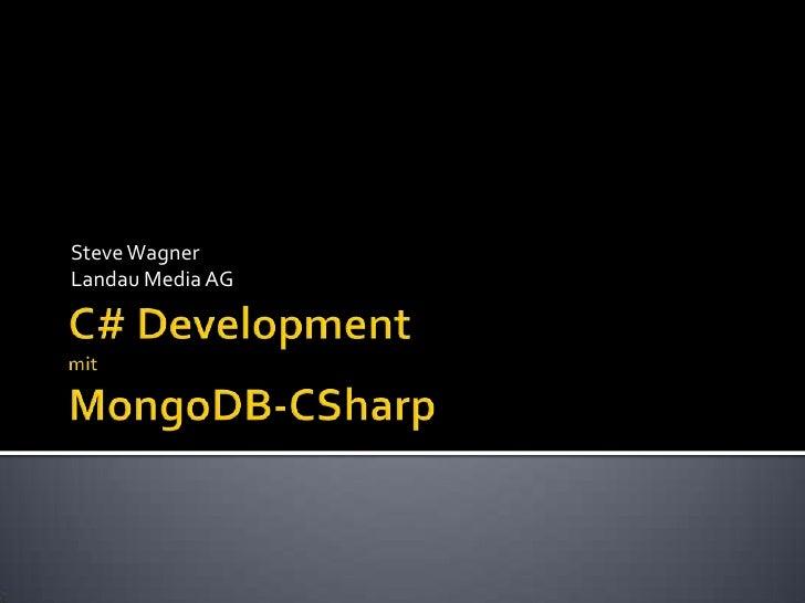 C# Development mitMongoDB-CSharp<br />Steve Wagner<br />Landau Media AG<br />