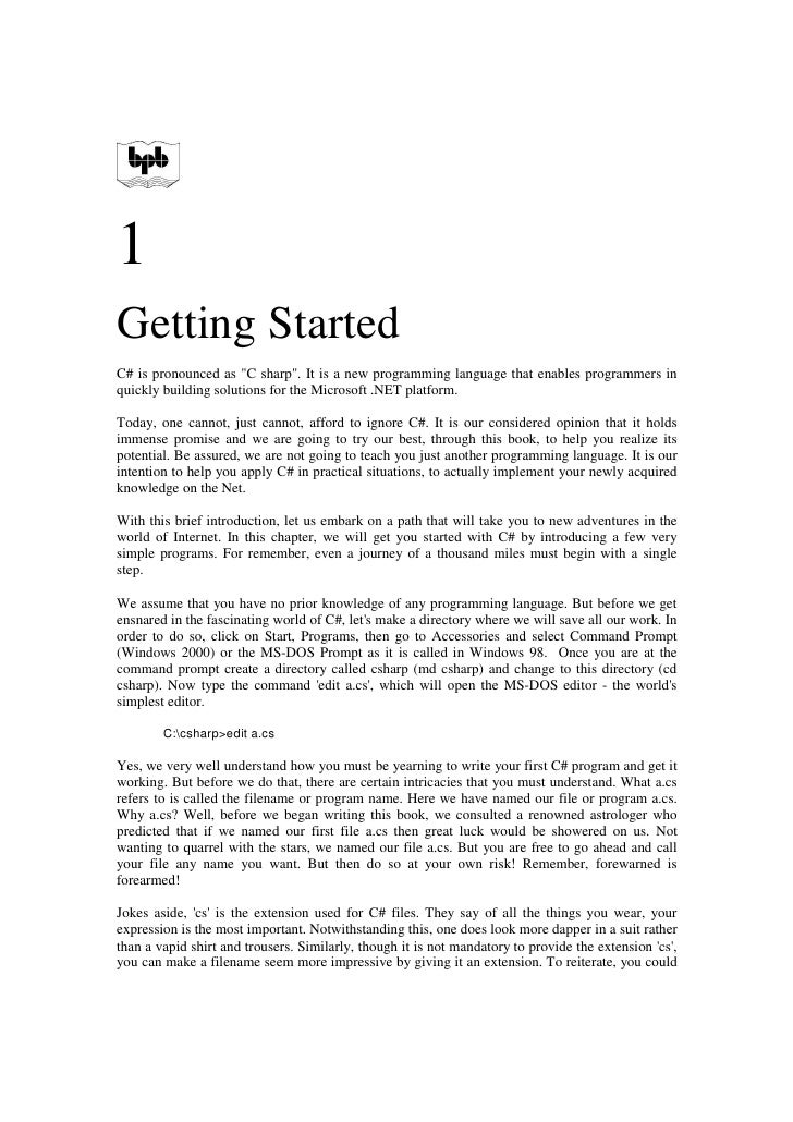 1 Getting Started C# is pronounced as quot;C sharpquot;. It is a new programming language that enables programmers in quic...