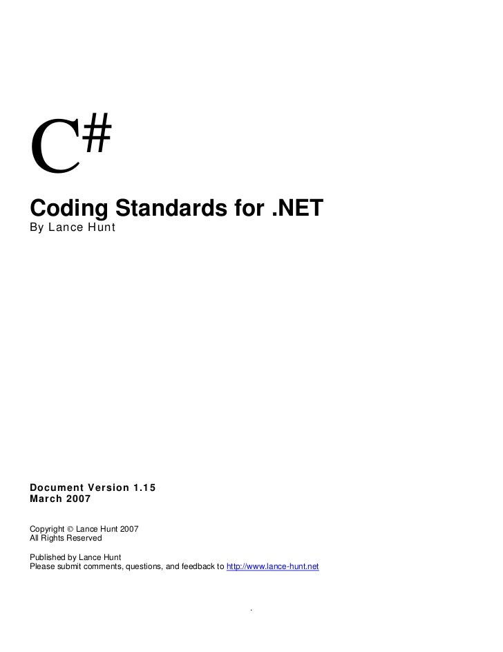 C #Coding Standards for .NETBy Lance HuntDocument Version 1.15March 2007Copyright © Lance Hunt 2007All Rights ReservedPubl...