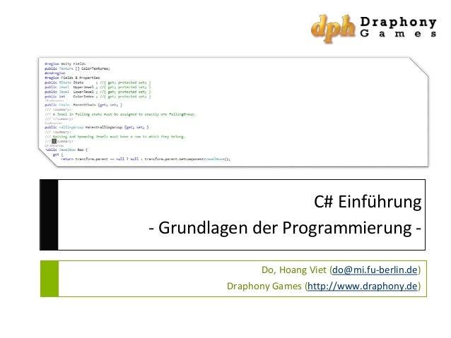 C# Einführung - Grundlagen der Programmierung Do, Hoang Viet (do@mi.fu-berlin.de) Draphony Games (http://www.draphony.de)