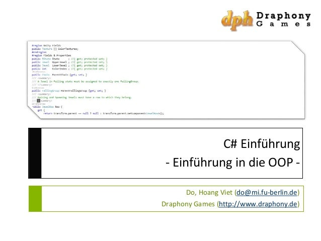 C# Einführung - Einführung in die OOP Do, Hoang Viet (do@mi.fu-berlin.de) Draphony Games (http://www.draphony.de)