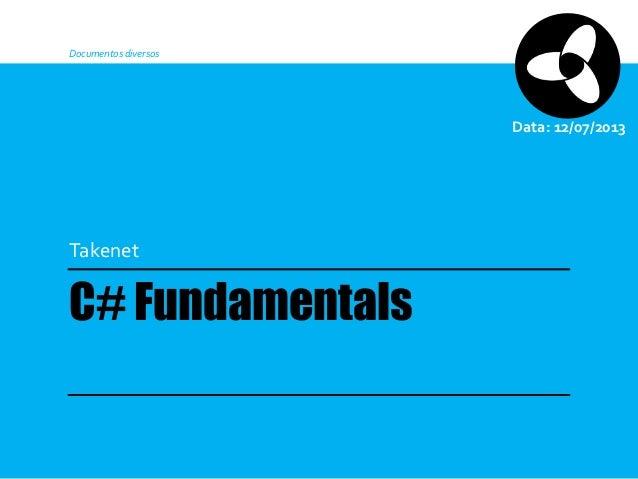 Documentos diversos  Data: 12/07/2013  Takenet  C# Fundamentals