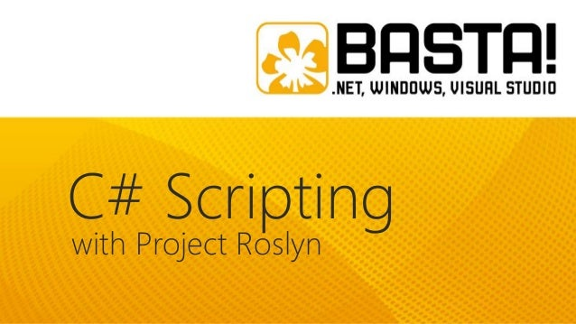 C# Scripting with Microsoft's Project Roslyn