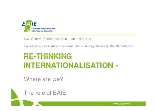 IAU- General Conference, San Juan – Nov 2012Hans-Georg van Liempd President EAIE – Tilburg University, the NetherlandsRE-T...