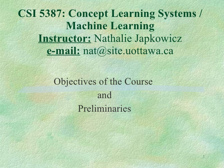 CSI 5387: Concept Learning Systems / Machine Learning