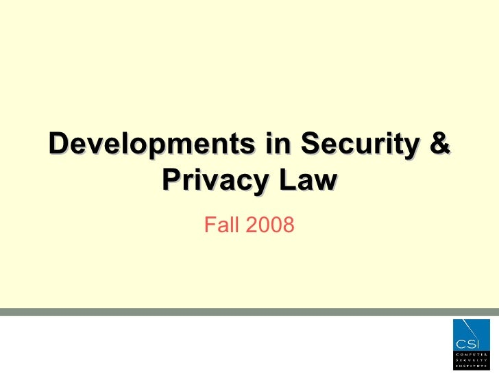 CSI 2008, Legal Developments In Security and Privacy Law