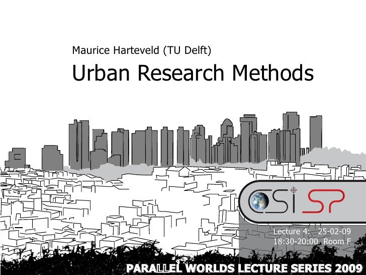 Maurice Harteveld (TU Delft)  Urban Research Methods                                    Lecture 4: 25-02-09               ...