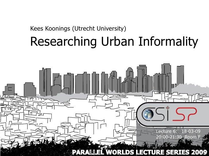 CSI.SP: Researching Urban Informality by Kees Koonings (18 Mar 2009)