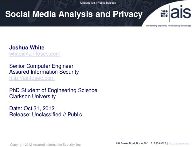 Unclassified // Public ReleaseSocial Media Analysis and PrivacyJoshua Whitewhitej@ainfosec.comSenior Computer EngineerAssu...
