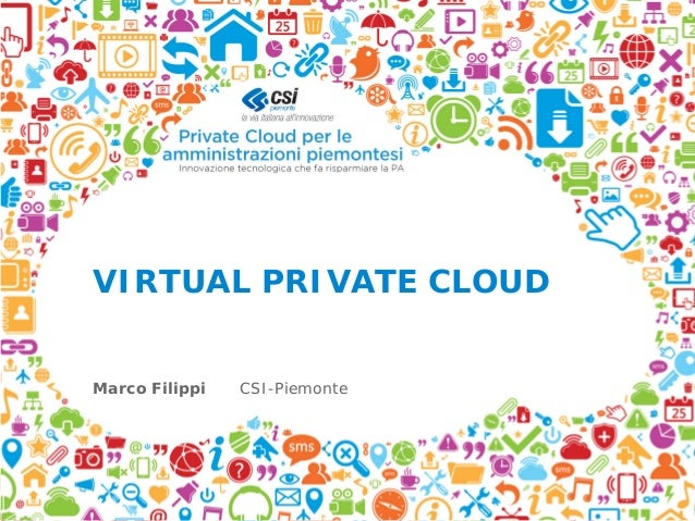 VIRTUAL PRIVATE CLOUDMarco Filippi CSI-Piemonte