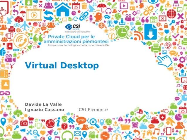 Virtual DesktopDavide La ValleIgnazio Cassano CSI Piemonte