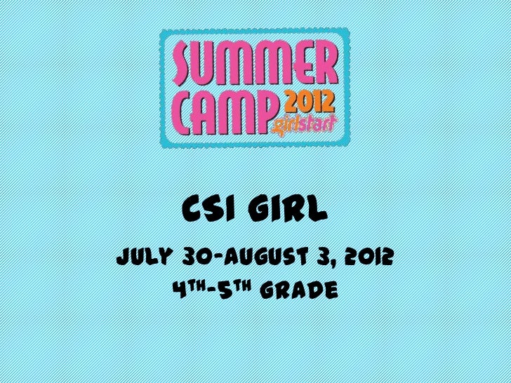 CSI GirlJuly 30-August 3, 2012    4th-5th Grade
