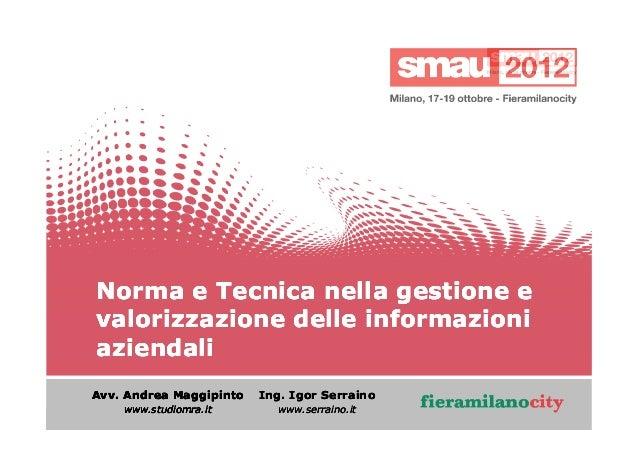 Norma e Tecnica nella gestione e valorizzazione delle informazioni aziendali Avv. Andrea Maggipinto  Ing. Igor Serraino  w...