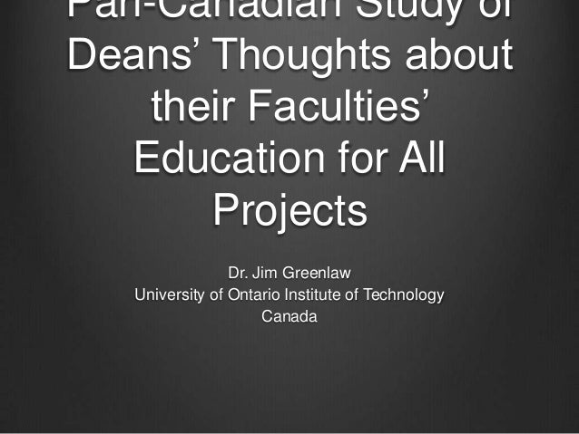 Pan-Canadian Study ofDeans' Thoughts about    their Faculties'   Education for All       Projects                 Dr. Jim ...