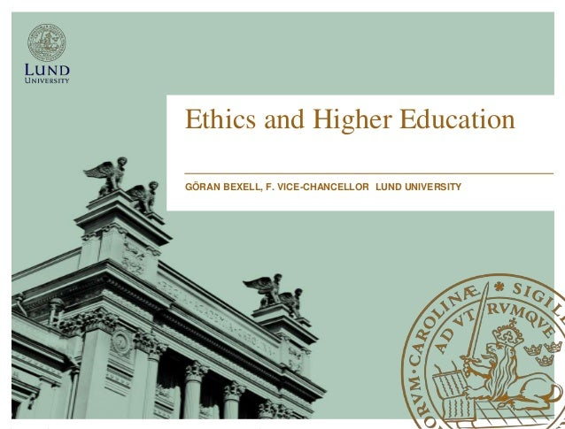 Ethics and Higher EducationGÖRAN BEXELL, F. VICE-CHANCELLOR LUND UNIVERSITY