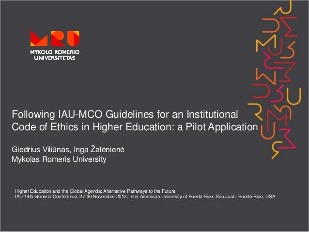 Following IAU-MCO Guidelines for an InstitutionalCode of Ethics in Higher Education: a Pilot ApplicationGiedrius Viliūnas,...
