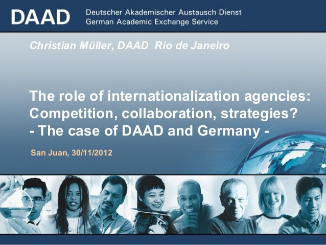 Christian Müller, DAAD Rio de JaneiroThe role of internationalization agencies:Competition, collaboration, strategies?- Th...
