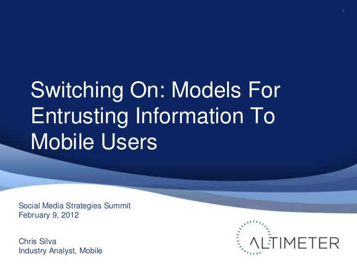 1   Switching On: Models For   Entrusting Information To   Mobile UsersSocial Media Strategies SummitFebruary 9, 2012Chris...