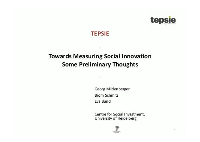 TEPSIE                 *Towards Measuring Social Innovation    Some Preliminary Thoughts                 *               G...