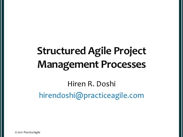 Structured Agile Project                 Management Processes                         Hiren R. Doshi                  hire...