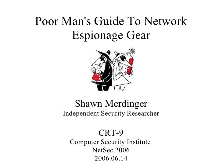 Poor Man's Guide To Network Espionage Gear Shawn Merdinger Independent Security Researcher CRT-9 Computer Security Institu...