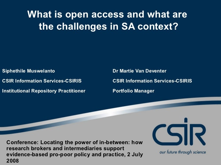 What is open access and what are  the challenges in SA context? Siphethile Muswelanto Dr Martie Van Deventer CSIR Informat...