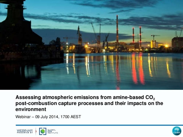 Assessing atmospheric emissions from amine-based CO2 post-combustion capture processes and their impacts on the environmen...