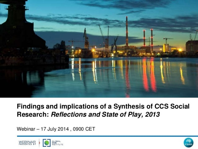 Webinar: A discussion of the findings and implications of Synthesis of CCS Social Research: Reflections and State of Play 2013 report