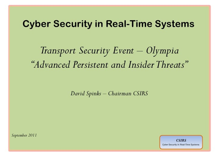 """Cyber Security in Real-Time Systems            Transport Security Event – Olympia          """"Advanced Persistent and Inside..."""