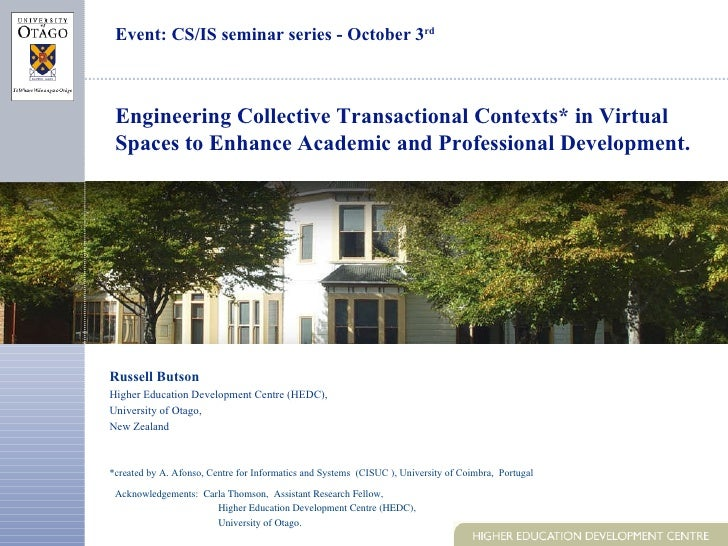 Event: CS/IS seminar series - October 3 rd   Russell Butson  Higher Education Development Centre (HEDC), University of Ota...