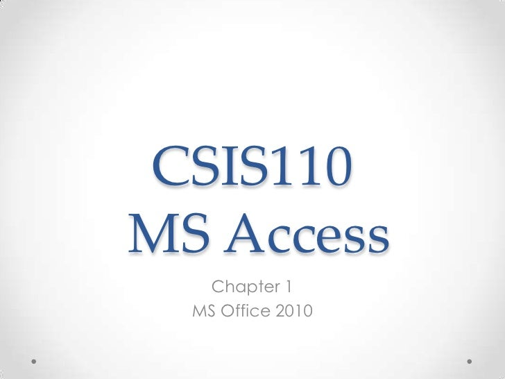 CSIS110MS Access   Chapter 1  MS Office 2010