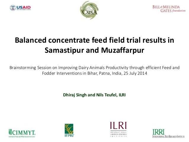 Dhiraj Singh and Nils Teufel, ILRI Balanced concentrate feed field trial results in Samastipur and Muzaffarpur Brainstormi...