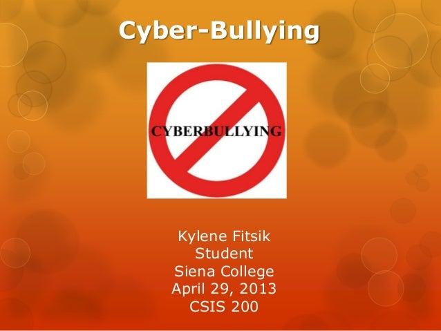 Cyber-BullyingKylene FitsikStudentSiena CollegeApril 29, 2013CSIS 200