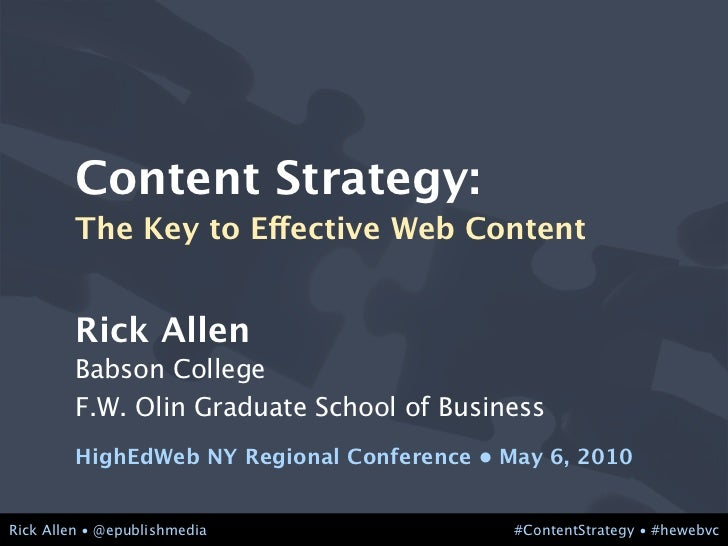 Content Strategy:          The Key to Effective Web Content            Rick Allen          Babson College          F.W. Ol...