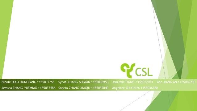CSL Nicole DIAO HONGFANG 1155037755 Sylvia ZHANG SHIWAN 1155036953 Aiur WU TIANYI 1155037073 Ann JIANG AN 1155036790 Jessi...
