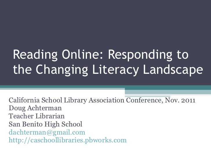 Reading Online: Responding to the Changing Literacy Landscape California School Library Association Conference, Nov. 2011 ...