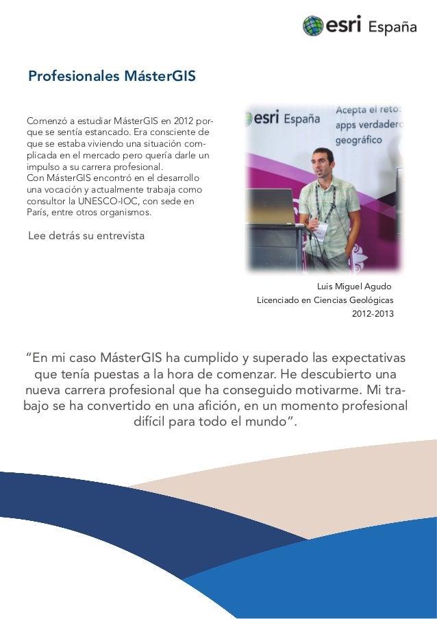 Profesionales MásterGIS Comenzó a estudiar MásterGIS en 2012 por- que se sentía estancado. Era consciente de que se estaba...
