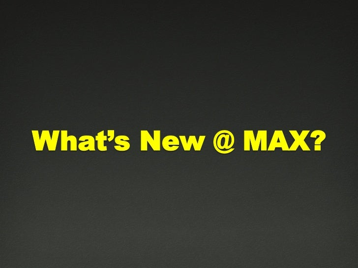 What's New @ MAX?