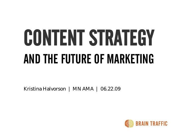 CONTENT STRATEGY AND THE FUTURE OF MARKETING  Kristina Halvorson | MN AMA | 06.22.09