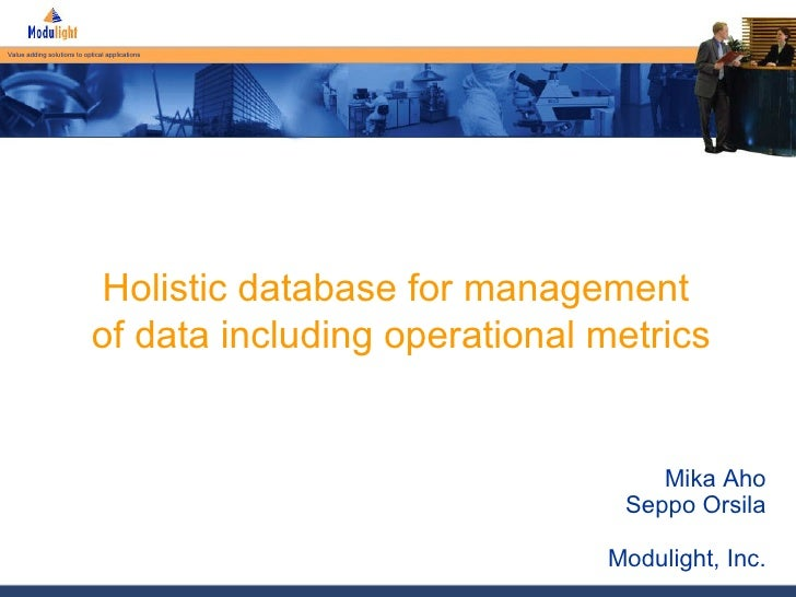 Mika Aho Seppo Orsila Modulight, Inc. Holistic database for management  of  data including operational metrics