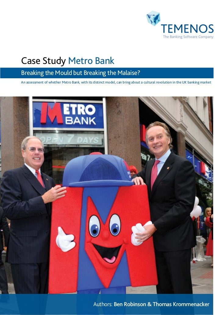 Case Study Metro BankBreaking the Mould but Breaking the Malaise?An assessment of whether Metro Bank, with its distinct mo...