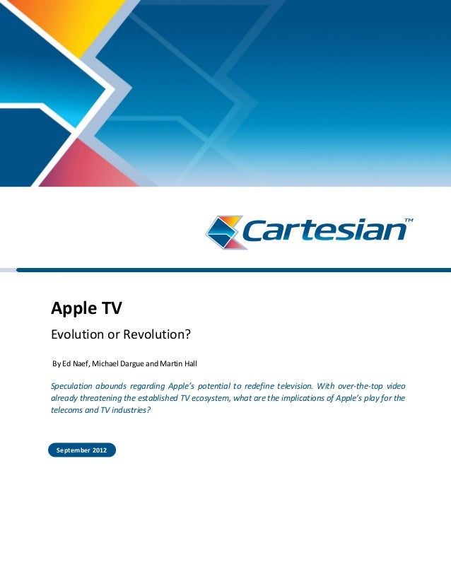 Apple TV Evolution or Revolution? By Ed Naef, Michael Dargue and Martin Hall Speculation abounds regarding Apple's potenti...