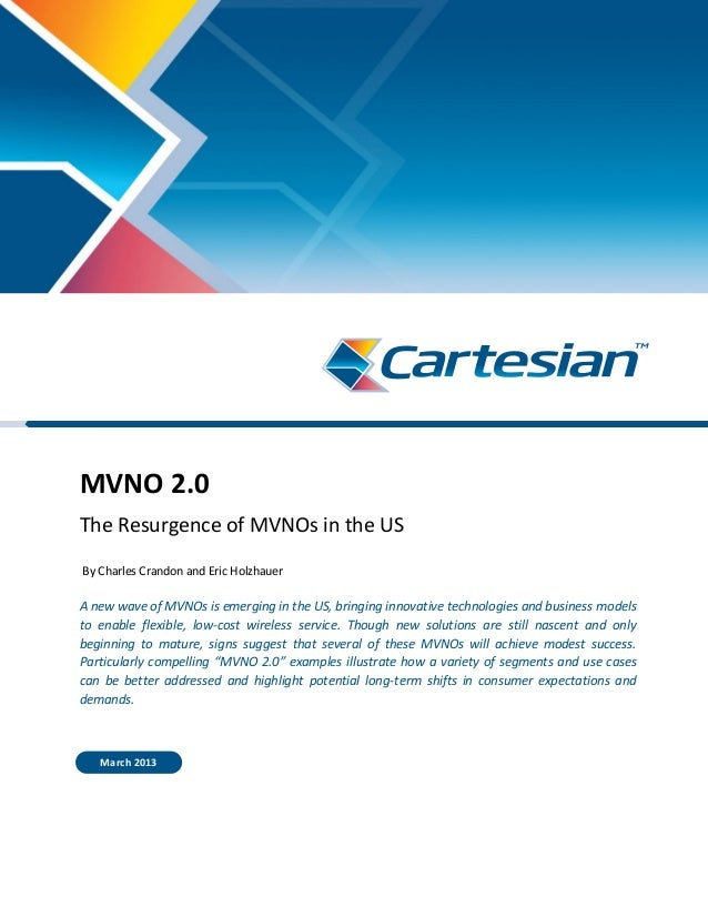 MVNO 2.0 The Resurgence of MVNOs in the US By Charles Crandon and Eric Holzhauer A new wave of MVNOs is emerging in the US...